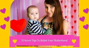 13 Tips To Relish Your Motherhood (Especially for the First Time Moms)