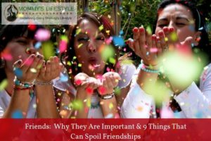 Why Friends are Important and 9 Things That can Spoil Friendships